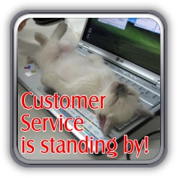 Customer Service is standing by!